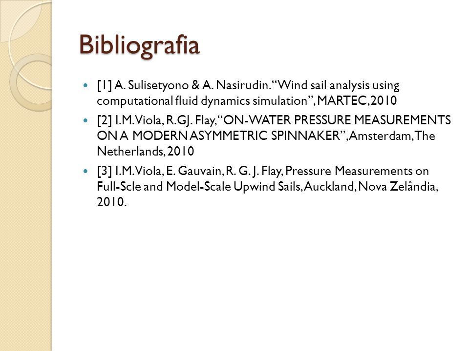 Bibliografia [1] A. Sulisetyono & A. Nasirudin. Wind sail analysis using computational fluid dynamics simulation , MARTEC,2010.